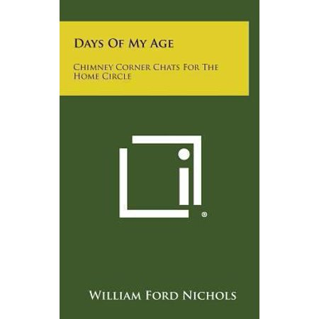 Days Of My Age  Chimney Corner Chats For The Home Circle