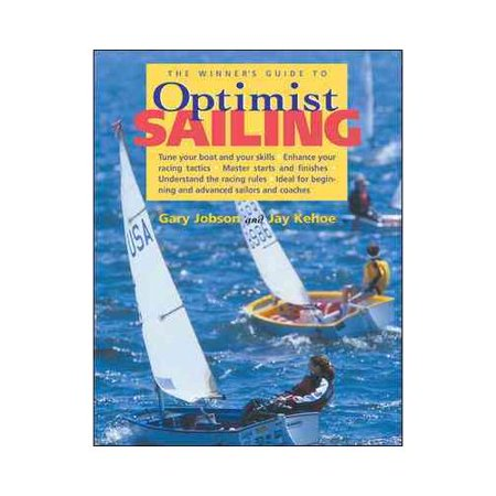 Winner's Guide to Optimist Sailing: Tune Your Boat and Your Skills-Enhance Your Racing Tactics-Master Starts and Finishes-Understand the Racing Rules-Ideal for Beginning and Advanced