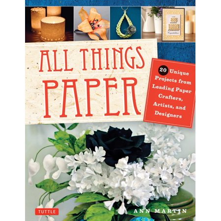 (All Things Paper : 20 Unique Projects from Leading Paper Crafters, Artists, and Designers)