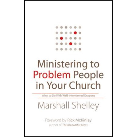 Ministering to Problem People in Your Church : What to Do with Well-Intentioned (Reasons People Don T Go To Church)