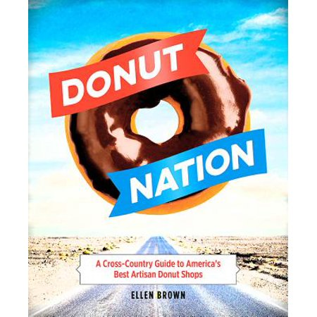 Donut Nation : A Cross-Country Guide to America?s Best Artisan Donut Shops -