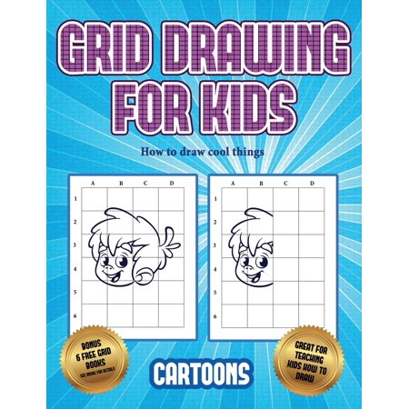 How to Draw Cool Things: How to draw cool things (Learn to draw - Cartoons): This book teaches kids how to draw using grids
