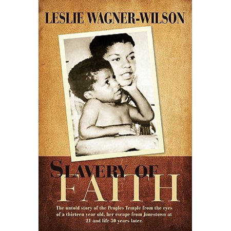Slavery of Faith : The Untold Story of the Peoples Temple from the Eyes of a Thirteen Year Old, Her Escape from Jonestown at 20 and Life 30 Years Later.](Halloween Ideas For 13 Year Olds)