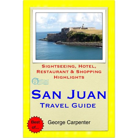 San Juan, Puerto Rico (Caribbean) Travel Guide - Sightseeing, Hotel, Restaurant & Shopping Highlights (Illustrated) - eBook (San Juan Puerto Rico Travel Book)