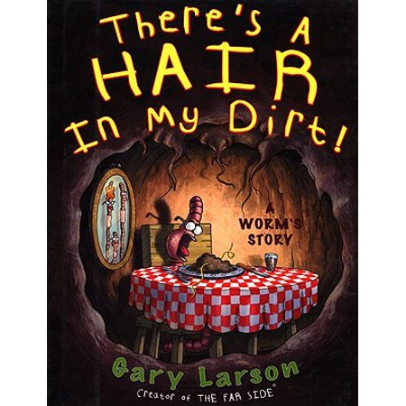 There's a Hair in My Dirt! : A Worm's Story