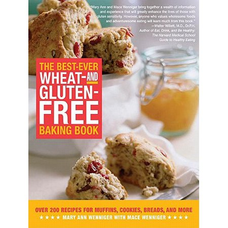The Best-Ever Wheat-and Gluten-Free Baking Book: Over 200 Recipes for Muffins, Cookies, Breads, and More -