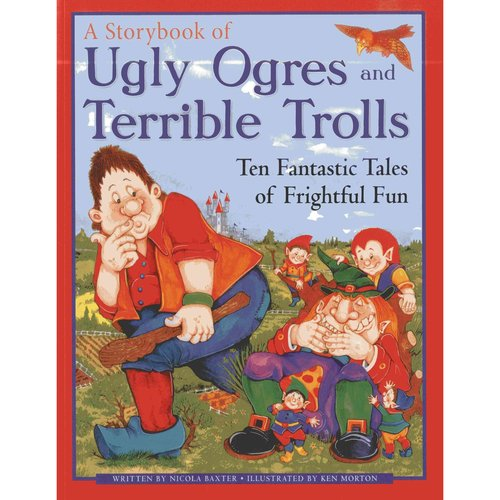 A Storybook of Ugly Ogres and Terrible Trolls: Ten Fantastic Tales of Frightful Fun