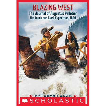 Blazing West, the Journal of Augustus Pelletier, the Lewis and Clark Expedition, 1804 - (Lewis And Clark Opening The American West)