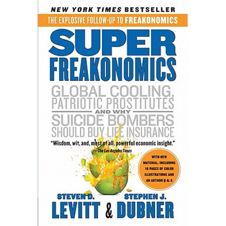 Superfreakonomics : A Rogue Economist Explores the Hidden Side of
