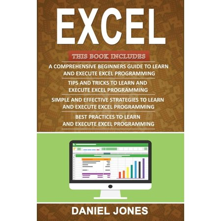 Excel : 4 Books in 1- Bible of 4 Manuscripts in 1-Beginner's Guide+ Tips and Tricks+ Simple and Effective Strategies+ Best Practices to Learn Excel Programming