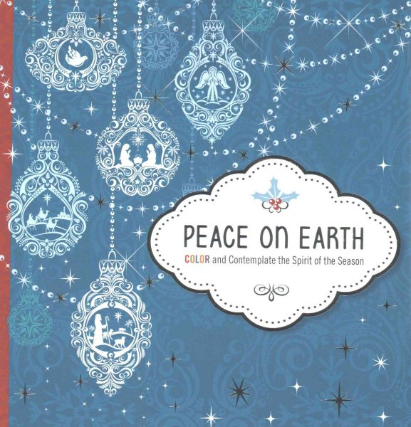 Peace on Earth - Adult Coloring Book : Color and Contemplate the Spirit of the Season