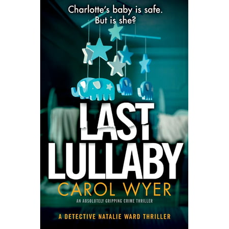 Detective Natalie Ward: Last Lullaby: An Absolutely Gripping Crime Thriller