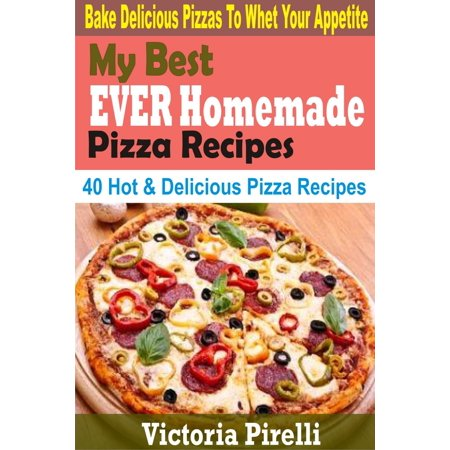 My Best Ever Homemade Pizza Recipes - eBook