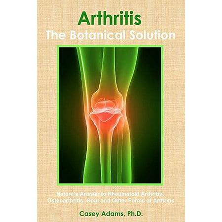 ArthritisThe Botanical Solution: Natures Answer to Rheumatoid Arthritis, Osteoarthritis, Gout and Other Forms of Arthritis -