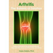 ArthritisThe Botanical Solution: Natures Answer to Rheumatoid Arthritis, Osteoarthritis, Gout and Other Forms of Arthritis - eBook