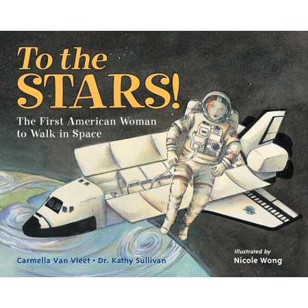 To the Stars! : The First American Woman to Walk in (The First African American Woman In Space)