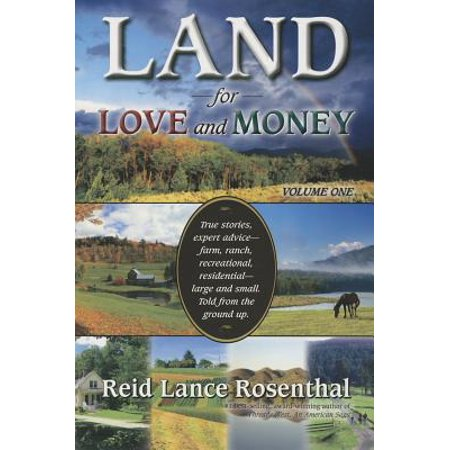 Land for Love and Money (Vol. 1) : True Stories, expert advice- farm, ranch, recreational and residential large and small. Told from the ground - Lands End Large Natural