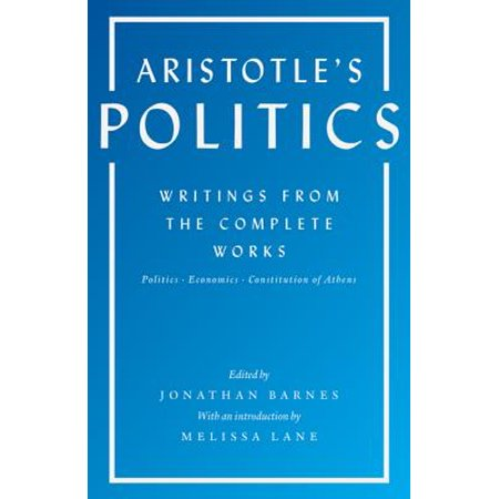 Aristotle's Politics : Writings from the Complete Works: Politics, Economics, Constitution of