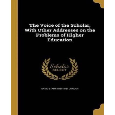 The Voice Of The Scholar  With Other Addresses On The Problems Of Higher Education