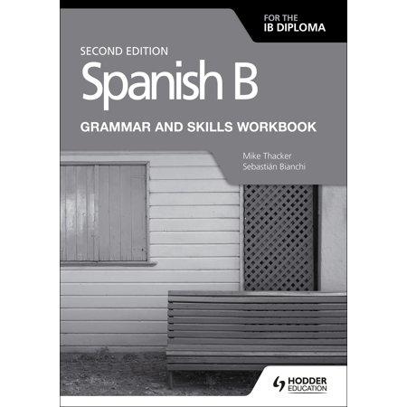 Spanish B for the Ib Diploma Grammar and Skills Workbook Second E (General Grammar)