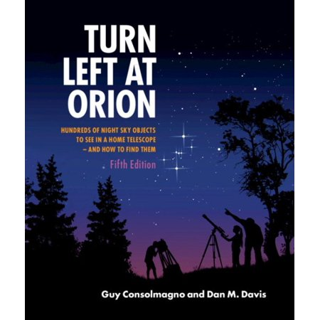 Turn Left at Orion : Hundreds of Night Sky Objects to See in a Home Telescope - And How to Find (Find The Moon In The Sky App)