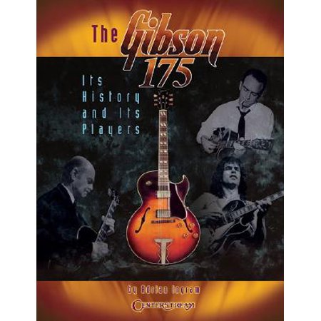 The Gibson 175 : Its History and Its Players