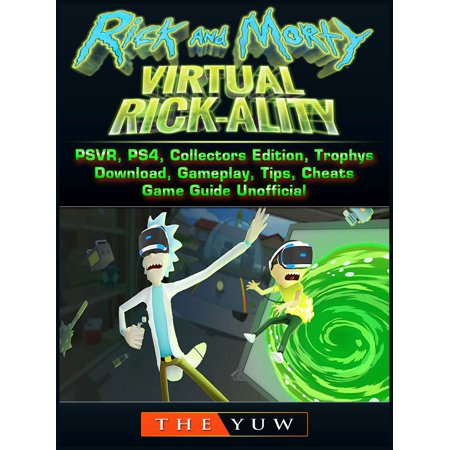 Rick and Morty Virtual Rick-Ality Game, PSVR, PS4, Collectors Edition, Trophys, Download, Gameplay, Tips, Cheats, Game Guide Unofficial - (Virtual Villagers A New Home Cheat Engine)