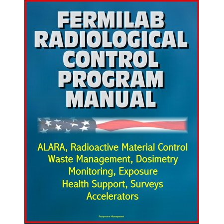 Fermilab Radiological Control Program Manual: ALARA, Radioactive Material Control, Waste Management, Dosimetry, Monitoring, Exposure, Health Support, Surveys, Accelerators - (Monitoring Controls)