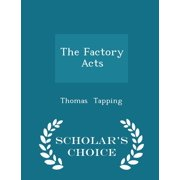 The Factory Acts - Scholar's Choice Edition