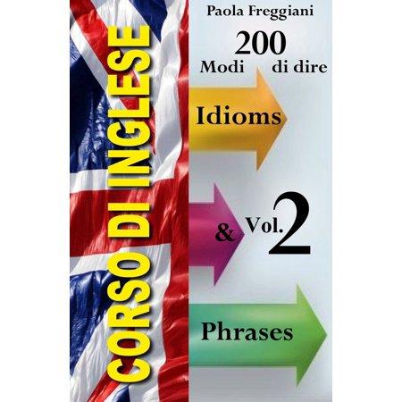 Corso di Inglese: 200 Modi di dire - Idioms & Phrases (Vol. 2) - (Schiit Modi 2 Vs Modi 2 Uber)