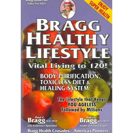 Bragg Healthy Lifestyle: Vital Living To 120!! by