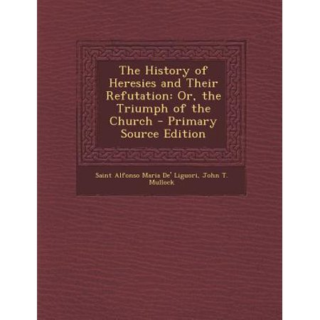 - History of Heresies and Their Refutation : Or, the Triumph of the Church