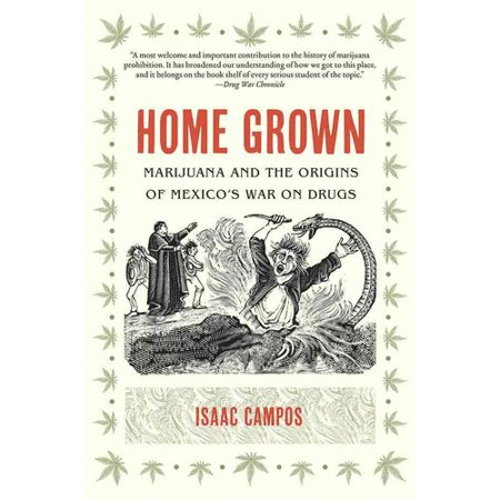 Home Grown  Marijuana And The Origins Of Mexicos War On Drugs