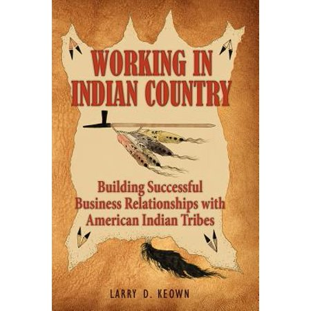 Working in Indian Country : Building Successful Business Relationships with American Indian Tribes