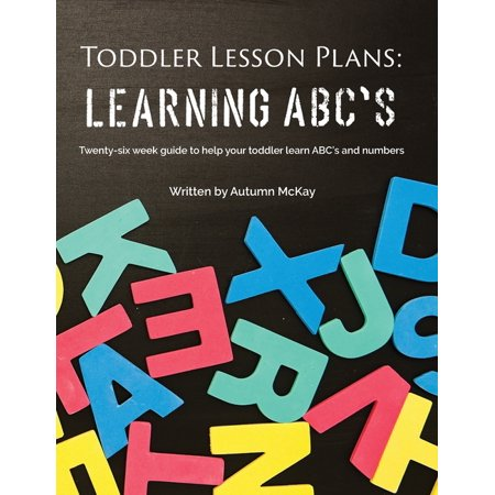 Early Learning: Toddler Lesson Plans - Learning ABC's: Twenty-six week guide to help your toddler learn ABC's and numbers (Paperback) Guided Reading Lesson Plans
