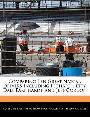 Comparing Ten Great Nascar Drivers Including Richard Petty, Dale Earnhardt, and Jeff Gordon by