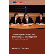 The European Union and International Development : The Politics of Foreign Aid