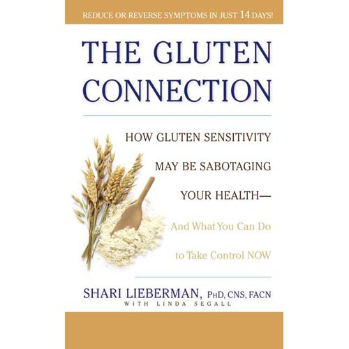 The Gluten Connection: How Gluten Sensitivity May Be Sabotaging Your Health-and What You Can Do to Take Control Now