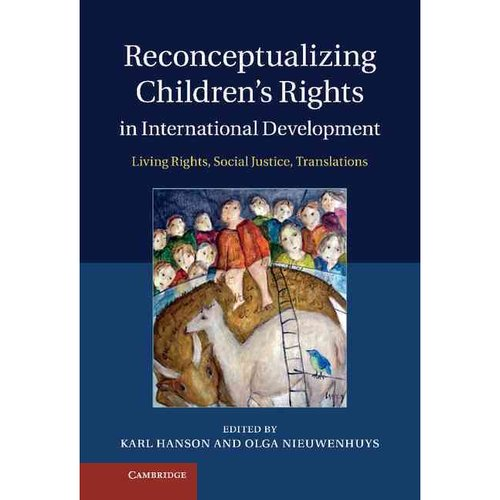 Reconceptualizing Children's Rights in International Development: Living Rights, Social Justice, Translations