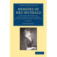 Memoirs of Mrs Inchbald: Volume 1: Including Her Familiar Correspondence with the Most Distinguished Persons of Her Time Paperback