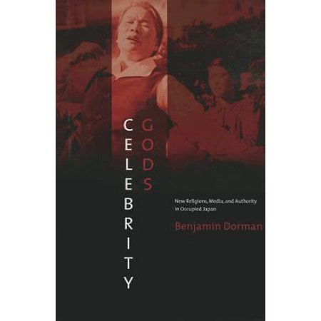 Celebrity Gods: New Religions, Media, and Authority in Occupied Japan