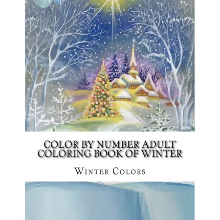 Color by Number Adult Coloring Book of Winter: Festive Winter Fun Holiday Christmas Winter Season Coloring Book (Paperback) - Color By Number Halloween Coloring Sheets
