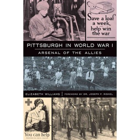 Pittsburgh In World War I  Arsenal Of The Allies