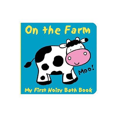 Animals on the Farm : My First Noisy Bath Book