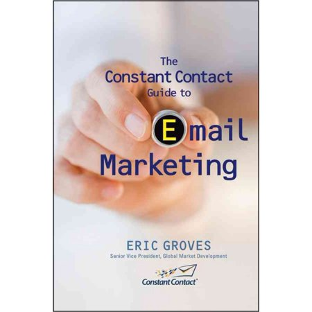 The Constant Contact Guide To Email Marketing  What Every Organization Can Learn From The Worlds Leading Email Marketing Company
