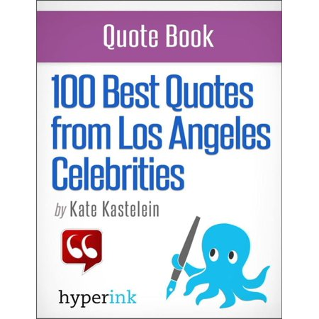 100 Best Quotes from Los Angeles' Celebrities -