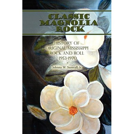 Classic Magnolia Rock : History of Original Mississippi Rock and Roll 1953-1970