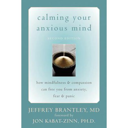Calming Your Anxious Mind : How Mindfulness and Compassion Can Free You from Anxiety, Fear, and Panic (Panic From Hercules)