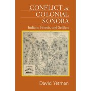 Conflict in Colonial Sonora: Indians, Priests, and Settlers Hardcover