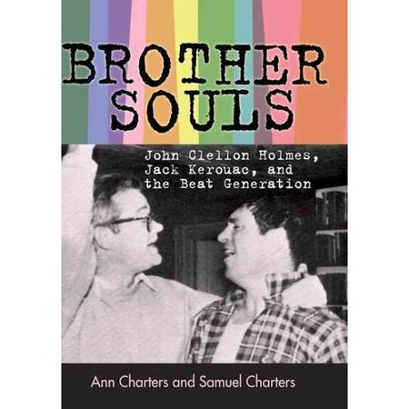 Brother-Souls: John Clellon Holmes, Jack Kerouac, and the Beat Generation by
